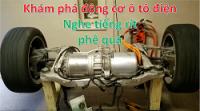 Khám phá động cơ ô tô điện, nghe tiếng rít mà như tiếng động cơ phản lực